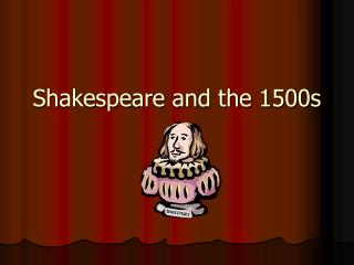 Shakespeare and the 1500s