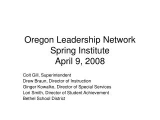 Oregon Leadership Network Spring Institute April 9, 2008
