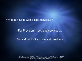 What do you do with a fiber network??