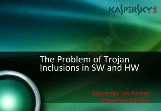 The Problem of Trojan Inclusions in SW and HW