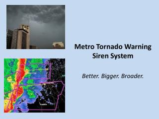 Metro Tornado Warning  Siren System Better. Bigger. Broader.
