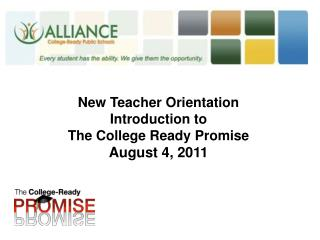 New Teacher Orientation Introduction  to  The College Ready Promise August 4, 2011