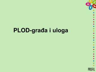 PLOD-građa i uloga
