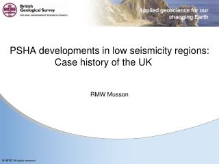 PSHA developments  in  low seismicity regions:  Case  history of the UK