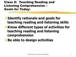 Class 8:  Teaching Reading and Listening Comprehension    Goals for Today: