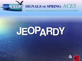 SIGNALS  OF  SPRING -  ACES Animals in Curriculum-based Ecosystem Studies