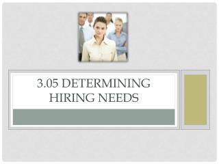 3.05 Determining Hiring Needs