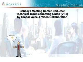 Genesys Meeting Center End-User Technical Troubleshooting Guide v1.1 by Global Voice  Video Collaboration