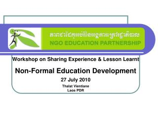 Workshop on Sharing Experience & Lesson Learnt Non-Formal Education Development 27 July 2010