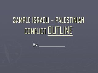 SAMPLE ISRAELI – PALESTINIAN CONFLICT  OUTLINE