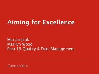Aiming for Excellence Marian  Jebb Marilyn Wood Post-16 Quality & Data Management