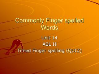 Commonly Finger spelled Words