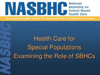 Health Care for  Special Populations  Examining the Role of SBHCs