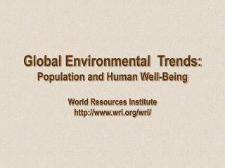 Global Environmental  Trends:  Population and Human Well-Being