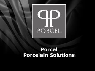 Porcel  Porcelain Solutions