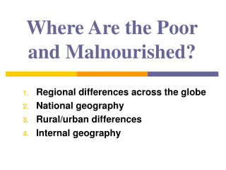 Where Are the Poor and Malnourished?