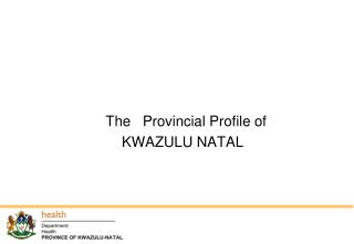 The   Provincial Profile of                          KWAZULU NATAL