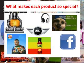 What makes each product so special?
