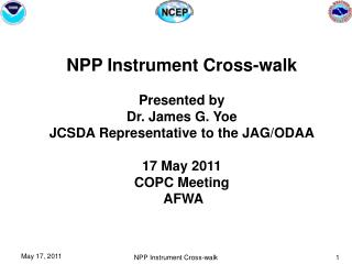 NPP Instrument Cross-walk Presented by Dr. James G. Yoe JCSDA Representative to the JAG/ODAA