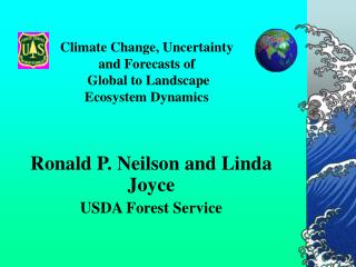 Climate Change, Uncertainty and Forecasts of  Global to Landscape  Ecosystem Dynamics