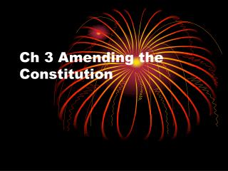 Ch 3 Amending the Constitution