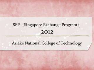 SEP ( Singapore Exchange Program ) 2012