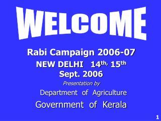 Rabi Campaign 2006-07 NEW DELHI   14 th,  15 th             Sept. 2006 Presentation by