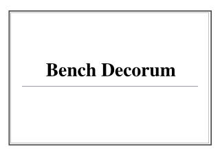 Bench Decorum