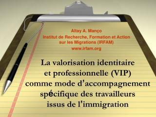 Altay A. Manço Institut de Recherche, Formation et Action sur les Migrations (IRFAM) irfam