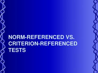 Norm-Referenced vs. Criterion-Referenced Tests