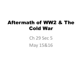 Aftermath of WW2  & The Cold War
