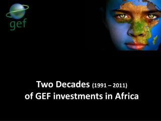 Two Decades  ( 1991 – 2011) o f GEF investments in Africa