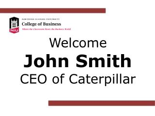 Welcome John Smith  CEO of Caterpillar