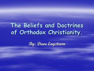 The Beliefs and Doctrines of Orthodox Christianity.