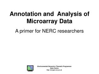 Annotation and  Analysis of Microarray Data A primer for NERC researchers