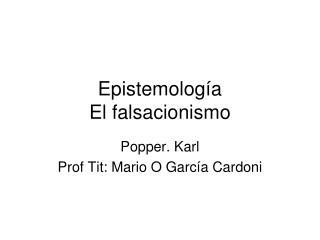 Epistemología El falsacionismo