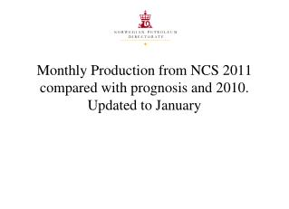 Monthly Production from NCS  2011  compared with prognosis and  2010. Updated to  January