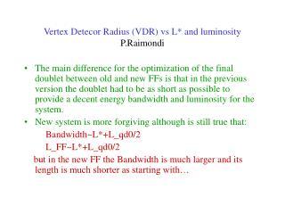 Vertex Detecor Radius (VDR) vs L* and luminosity P.Raimondi