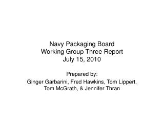 Navy Packaging Board  Working Group Three Report July 15, 2010