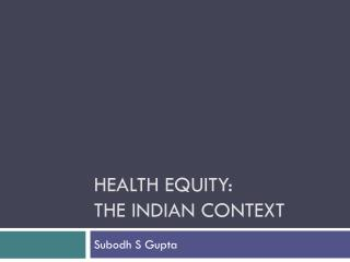Health equity:  The Indian Context