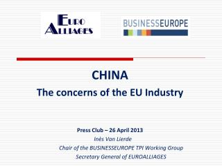 CHINA The concerns of the EU Industry Press Club – 26 April 2013     Inès Van Lierde