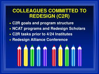 COLLEAGUES COMMITTED TO REDESIGN (C2R)