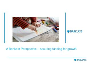 A Bankers Perspective – securing funding for growth