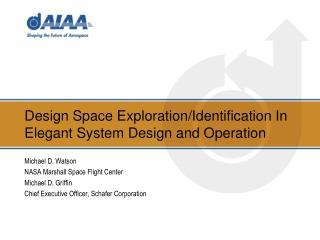 Design Space Exploration/Identification In Elegant System Design and Operation