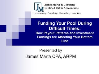 Presented by James Marta CPA, ARPM