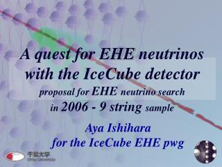Aya Ishihara for the IceCube EHE pwg