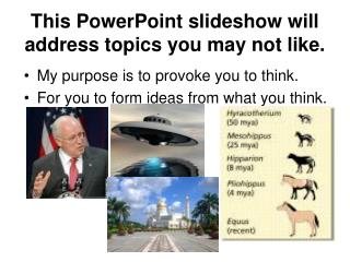 This PowerPoint slideshow will address topics you may not like.