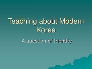Teaching about Modern Korea