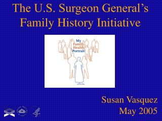 The U.S. Surgeon General s Family History Initiative