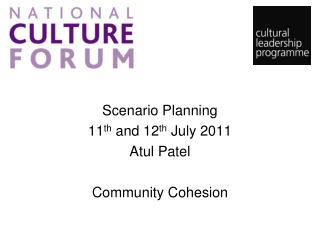 Scenario Planning    11 th  and 12 th  July 2011 Atul Patel  Community Cohesion